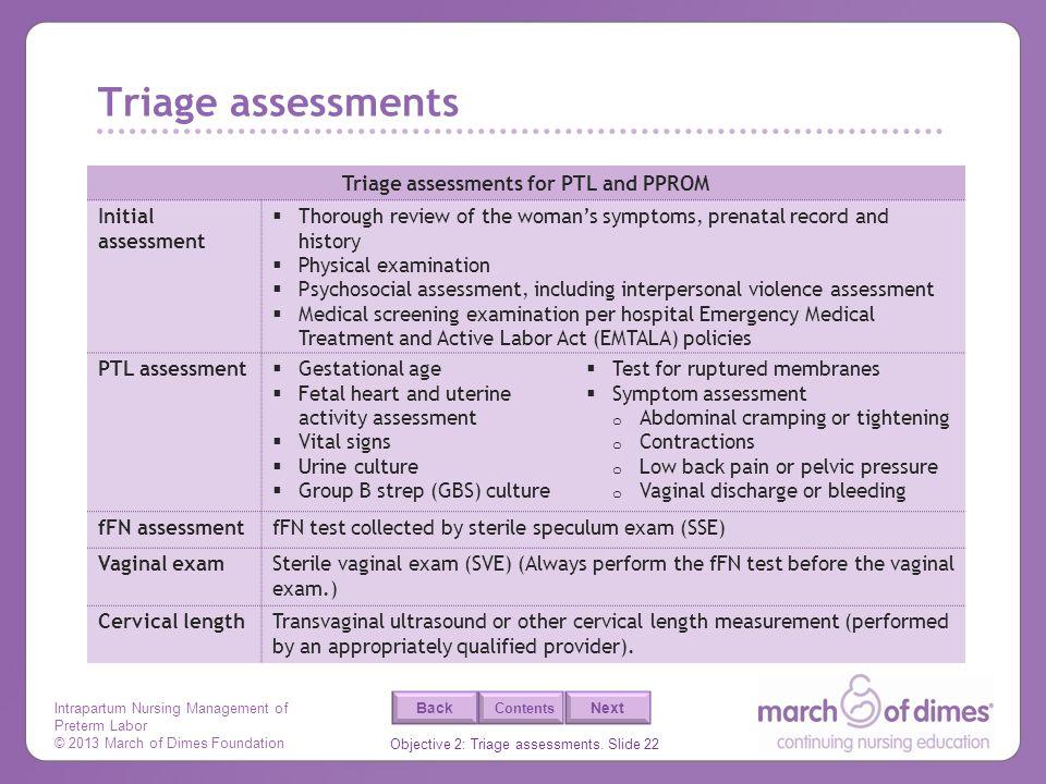 Intrapartum Nursing Management of Preterm Labor © 2013 March of Dimes Foundation Objective 2: Triage assessments. Slide 22 Back Next Contents Triage a