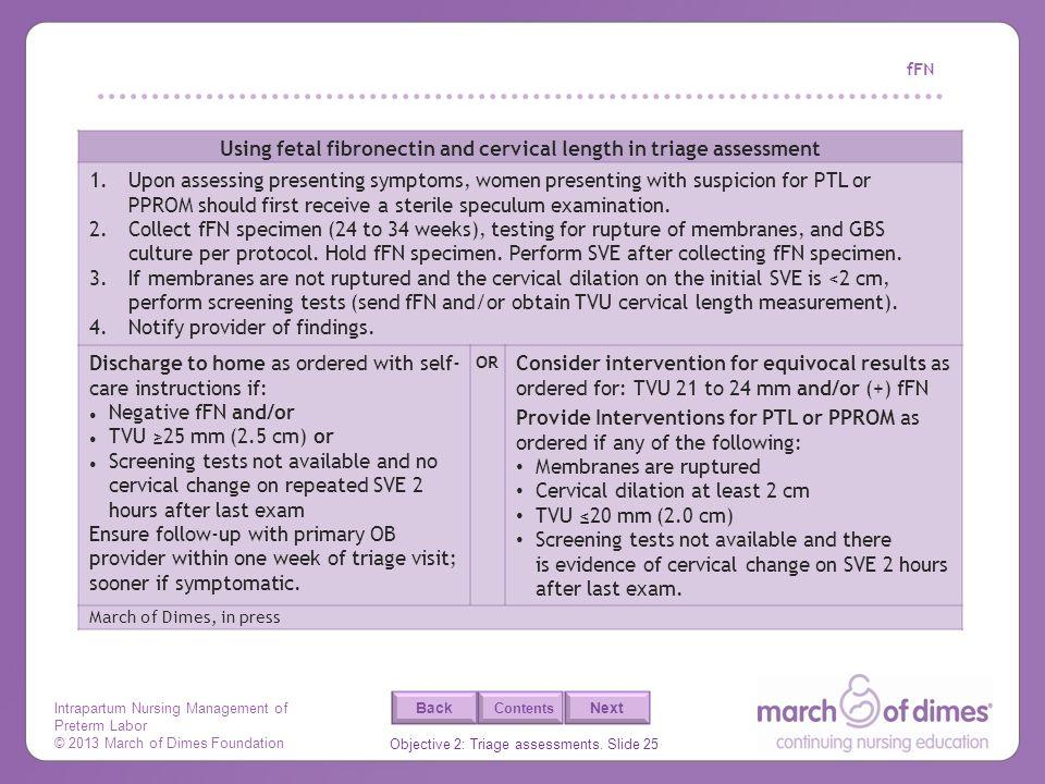Intrapartum Nursing Management of Preterm Labor © 2013 March of Dimes Foundation Objective 2: Triage assessments. Slide 25 Back Next Contents fFN Usin