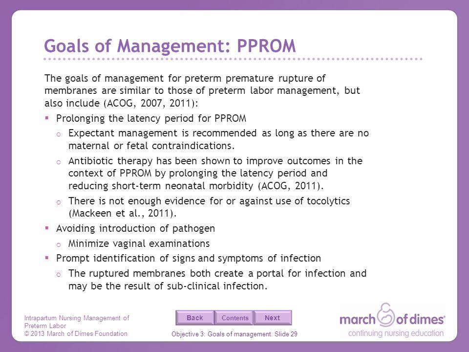 Intrapartum Nursing Management of Preterm Labor © 2013 March of Dimes Foundation Objective 3: Goals of management. Slide 29 Back Next Contents Goals o