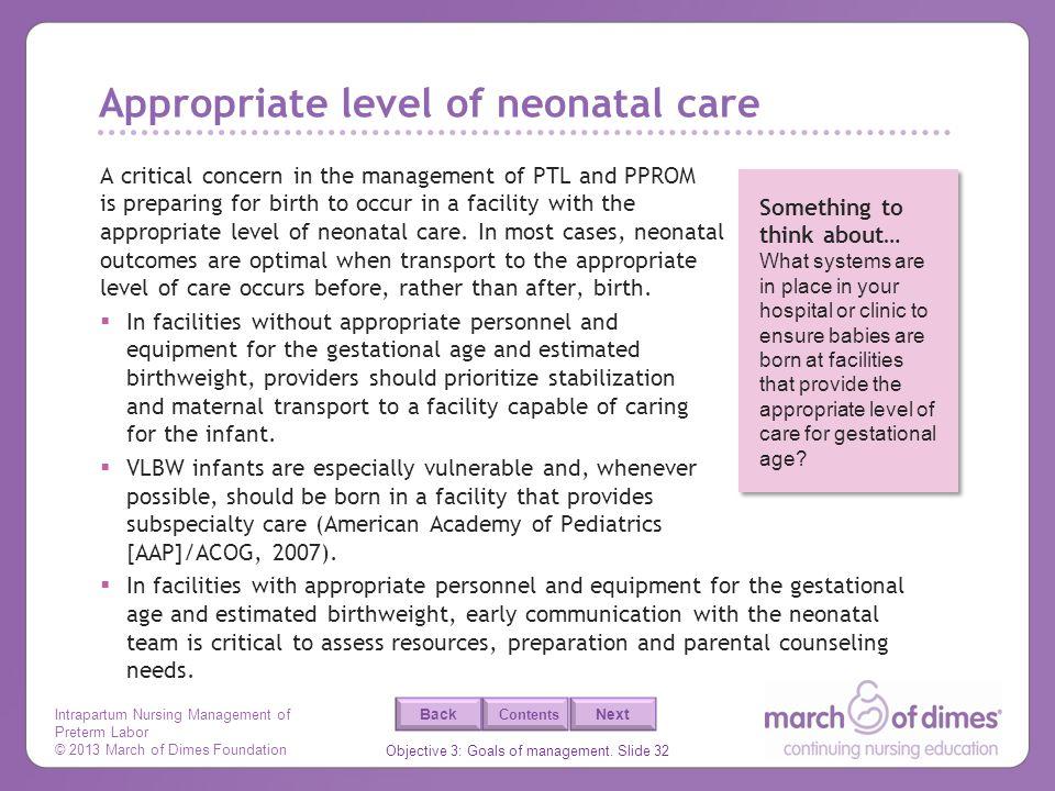 Intrapartum Nursing Management of Preterm Labor © 2013 March of Dimes Foundation Objective 3: Goals of management. Slide 32 Back Next Contents Appropr