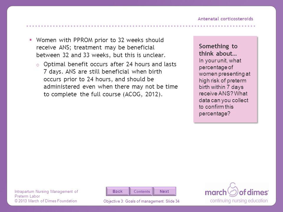 Intrapartum Nursing Management of Preterm Labor © 2013 March of Dimes Foundation Objective 3: Goals of management. Slide 34 Back Next Contents Antenat