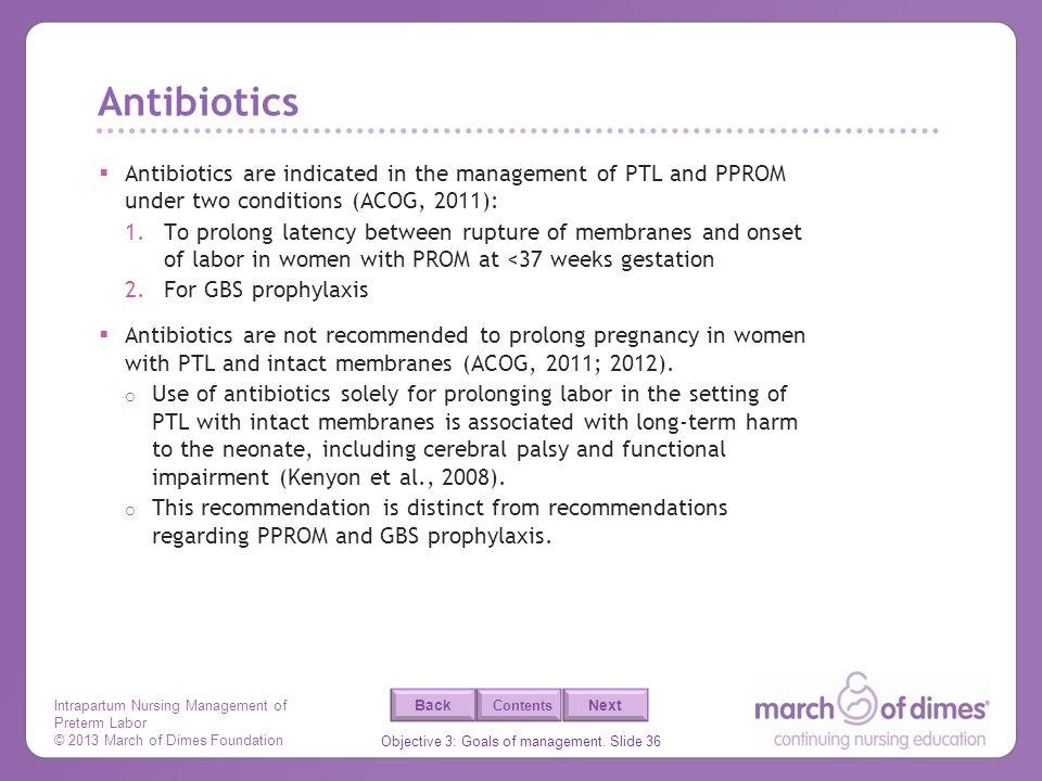 Intrapartum Nursing Management of Preterm Labor © 2013 March of Dimes Foundation Objective 3: Goals of management. Slide 36 Back Next Contents Antibio