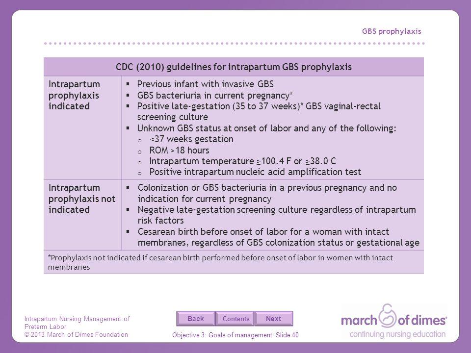 Intrapartum Nursing Management of Preterm Labor © 2013 March of Dimes Foundation Objective 3: Goals of management. Slide 40 Back Next Contents GBS pro