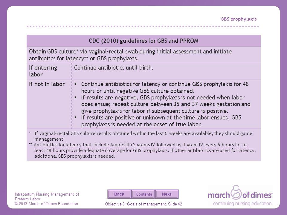 Intrapartum Nursing Management of Preterm Labor © 2013 March of Dimes Foundation Objective 3: Goals of management. Slide 42 Back Next Contents GBS pro
