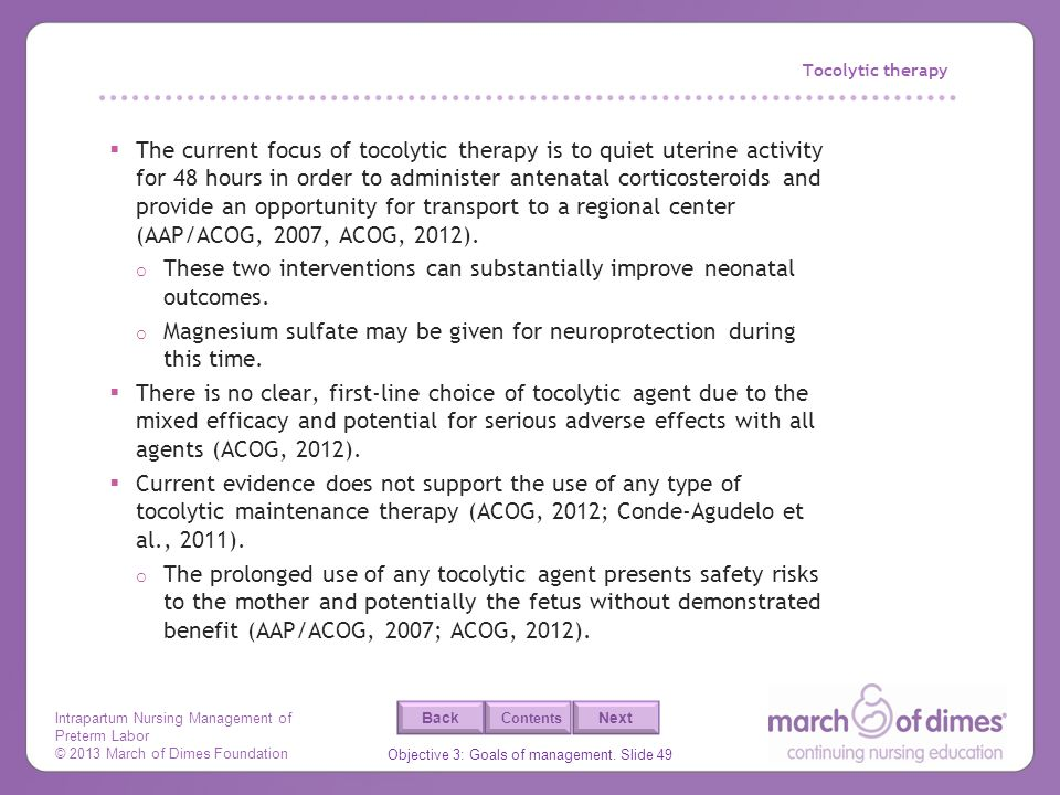 Intrapartum Nursing Management of Preterm Labor © 2013 March of Dimes Foundation Objective 3: Goals of management. Slide 49 Back Next Contents Tocolyt