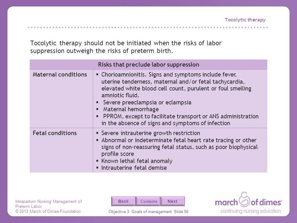 Intrapartum Nursing Management of Preterm Labor © 2013 March of Dimes Foundation Objective 3: Goals of management. Slide 50 Back Next Contents Tocolyt
