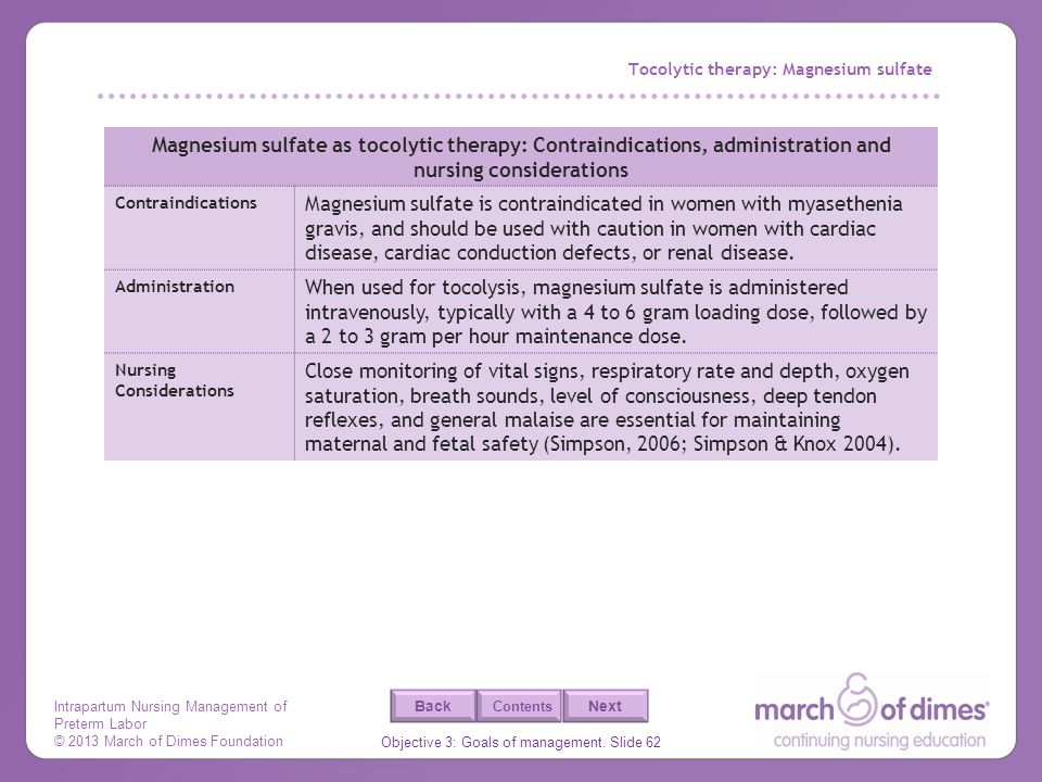 Intrapartum Nursing Management of Preterm Labor © 2013 March of Dimes Foundation Objective 3: Goals of management. Slide 62 Back Next Contents Tocolyt