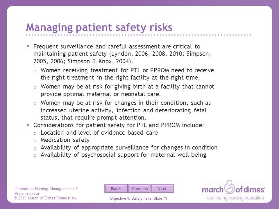 Intrapartum Nursing Management of Preterm Labor © 2013 March of Dimes Foundation Objective 4: Safety risks. Slide 71 Back Next Contents Managing patie
