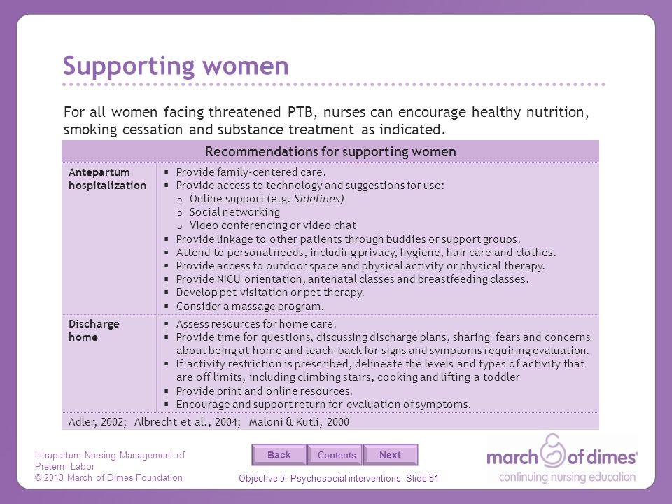 Intrapartum Nursing Management of Preterm Labor © 2013 March of Dimes Foundation Objective 5: Psychosocial interventions. Slide 81 Back Next Contents
