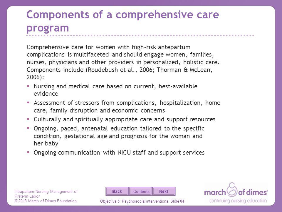Intrapartum Nursing Management of Preterm Labor © 2013 March of Dimes Foundation Objective 5: Psychosocial interventions. Slide 84 Back Next Contents