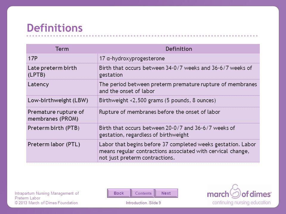 Intrapartum Nursing Management of Preterm Labor © 2013 March of Dimes Foundation Introduction. Slide 9 Back Next Contents Definitions TermDefinition 1
