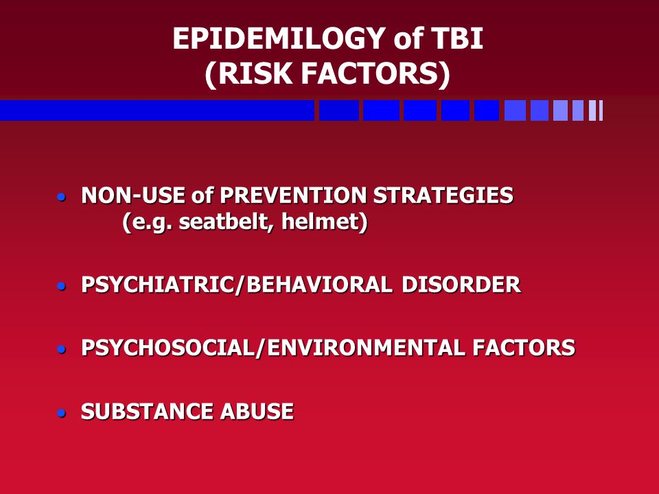 EPIDEMILOGY of TBI (RISK FACTORS)  NON-USE of PREVENTION STRATEGIES (e.g.