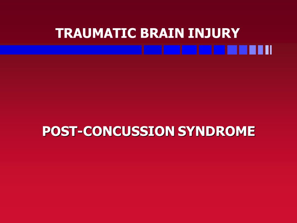 TRAUMATIC BRAIN INJURY POST-CONCUSSION SYNDROME