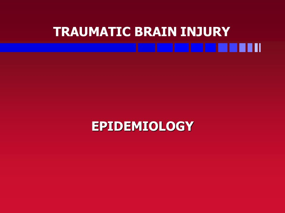 TRAUMATIC BRAIN INJURY EPIDEMIOLOGY