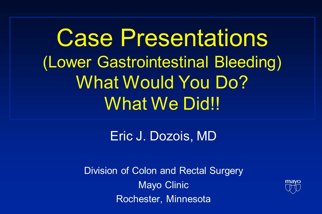 Case Presentations (Lower Gastrointestinal Bleeding) What Would You Do.