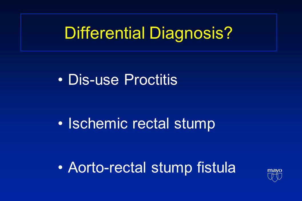 Differential Diagnosis Dis-use Proctitis Ischemic rectal stump Aorto-rectal stump fistula