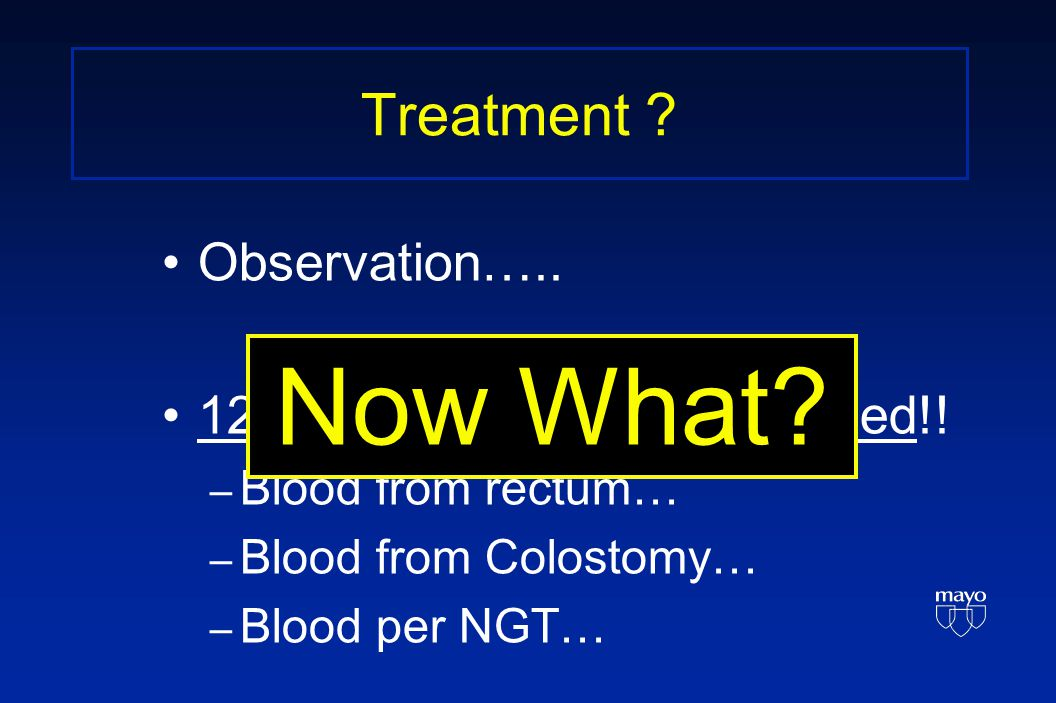 Treatment . Observation….. 12 Hours later - Massive bleed!.