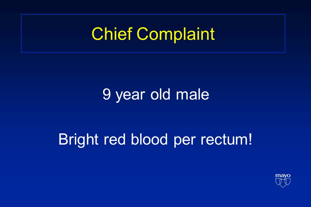 Chief Complaint 9 year old male Bright red blood per rectum!