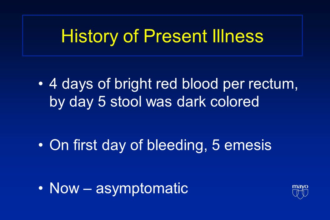 History of Present Illness 4 days of bright red blood per rectum, by day 5 stool was dark colored On first day of bleeding, 5 emesis Now – asymptomatic
