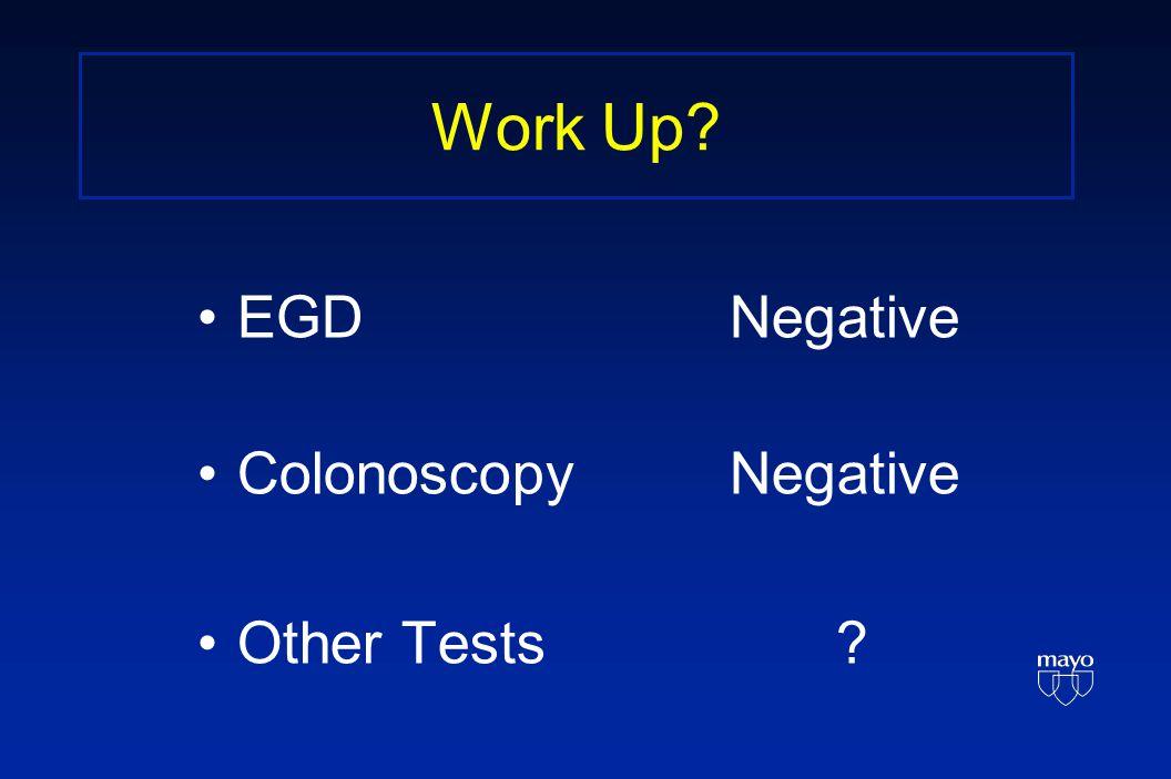 Work Up EGDNegative ColonoscopyNegative Other Tests