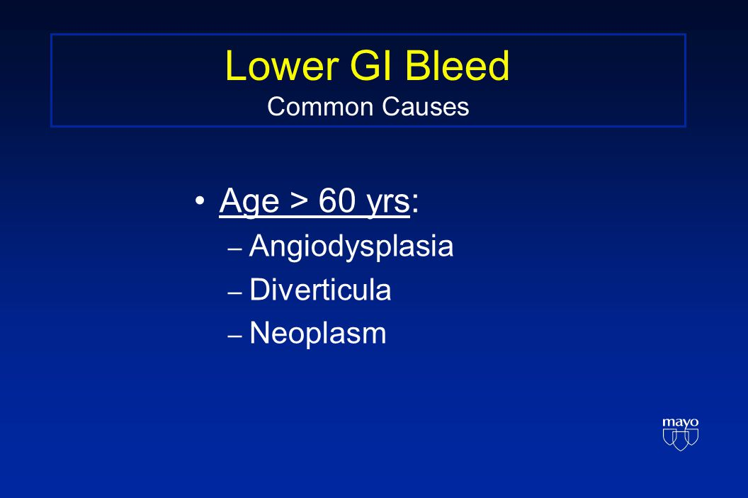 Lower GI Bleed Common Causes Age > 60 yrs: – Angiodysplasia – Diverticula – Neoplasm