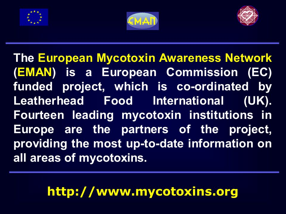 The European Mycotoxin Awareness Network (EMAN) is a European Commission (EC) funded project, which is co-ordinated by Leatherhead Food International (UK).