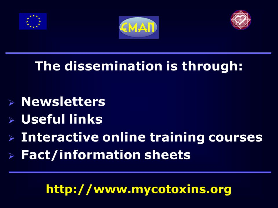 The dissemination is through:  Newsletters  Useful links  Interactive online training courses  Fact/information sheets http://www.mycotoxins.org