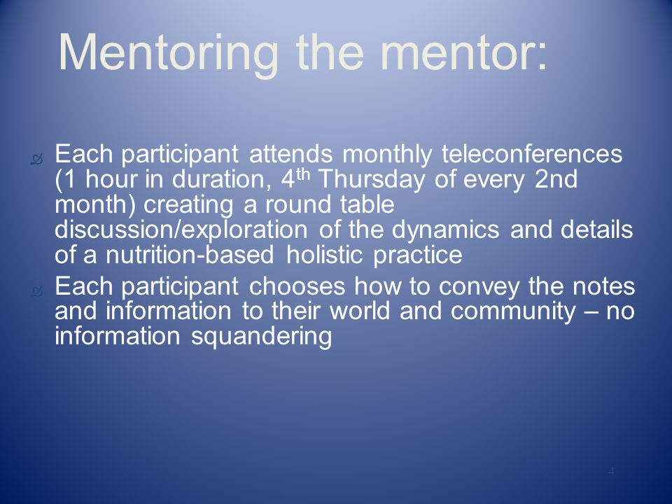 4 Mentoring the mentor: Ò Each participant attends monthly teleconferences (1 hour in duration, 4 th Thursday of every 2nd month) creating a round tab