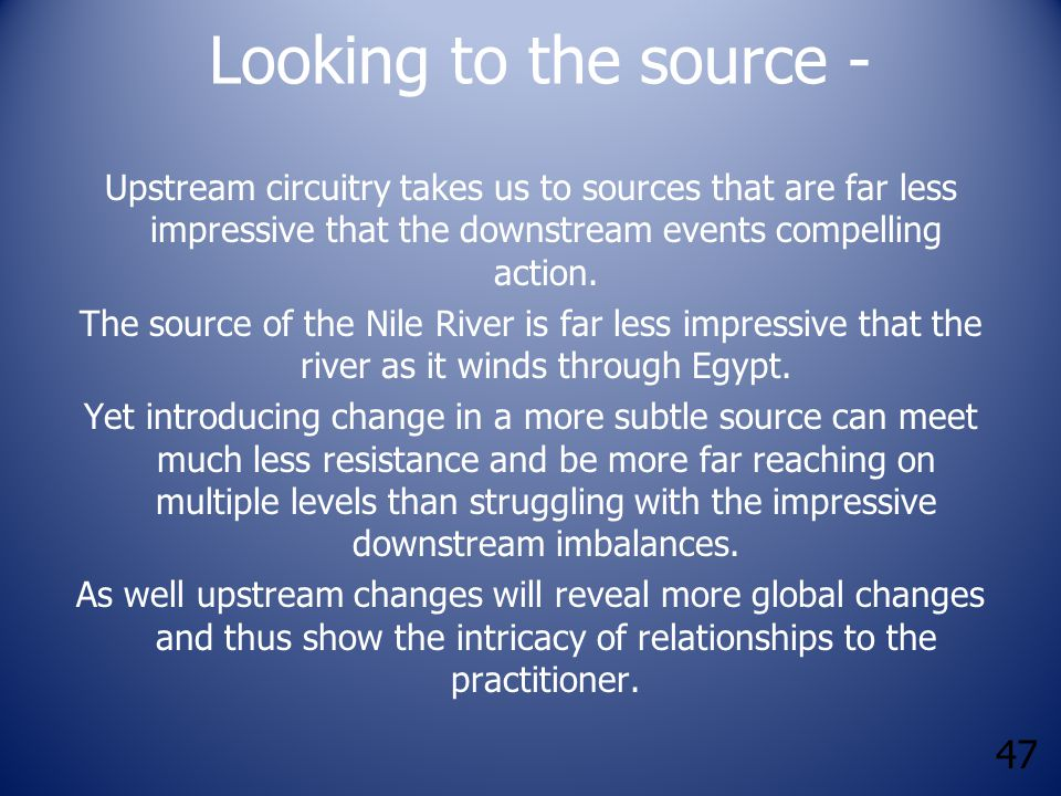 47 Looking to the source - Upstream circuitry takes us to sources that are far less impressive that the downstream events compelling action. The sourc