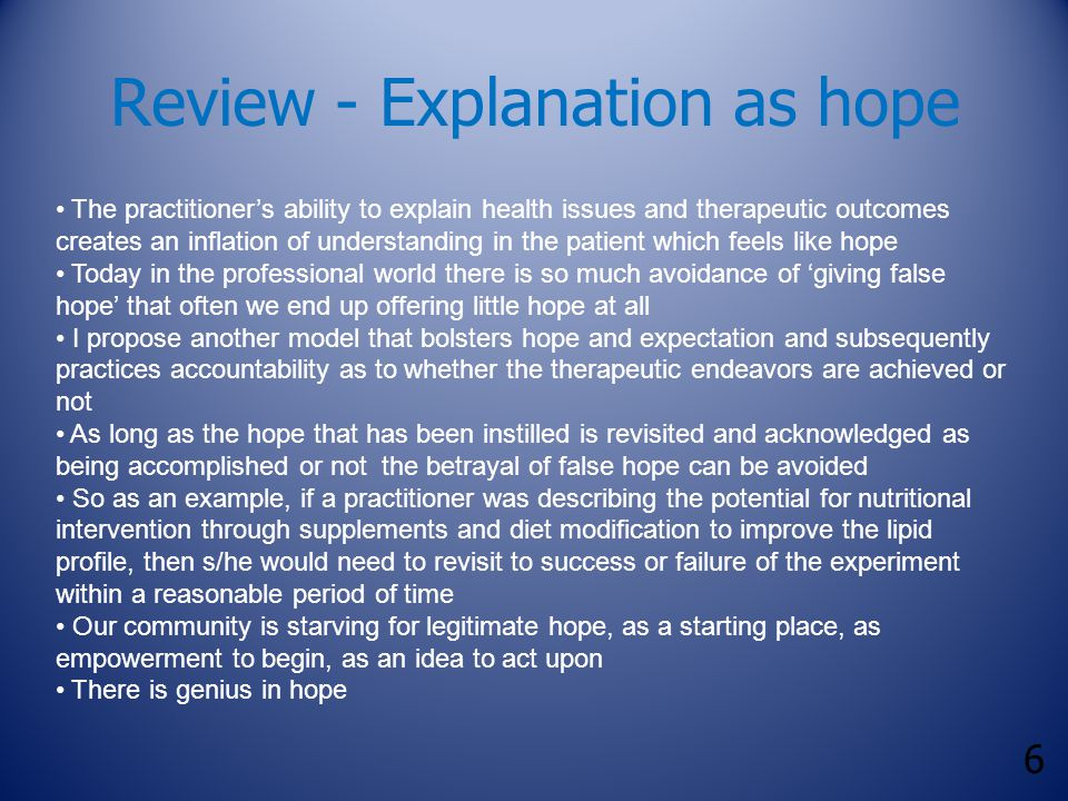 6 Review - Explanation as hope The practitioner's ability to explain health issues and therapeutic outcomes creates an inflation of understanding in t