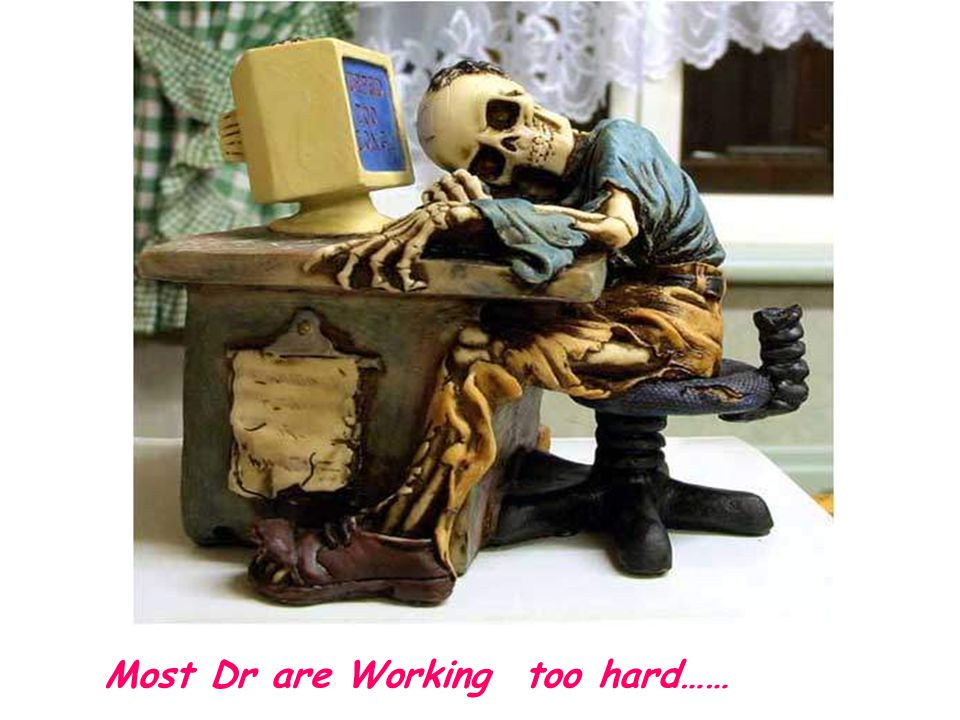 Most Dr are Working too hard……