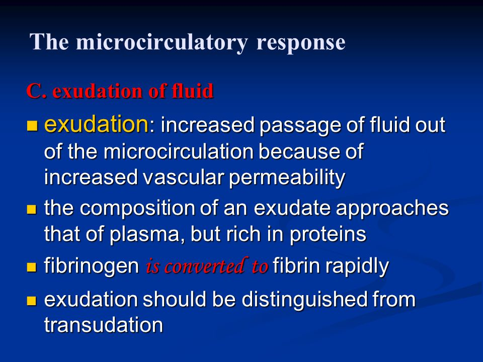 The microcirculatory response C. exudation of fluid exudation : increased passage of fluid out of the microcirculation because of increased vascular p