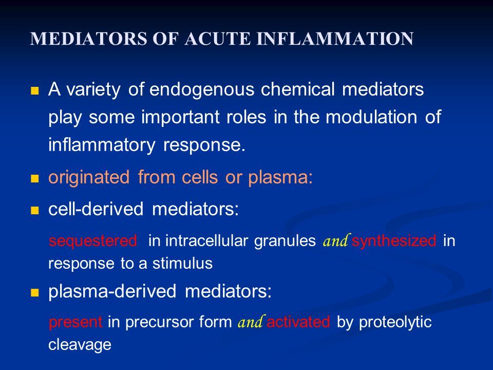 MEDIATORS OF ACUTE INFLAMMATION A variety of endogenous chemical mediators play some important roles in the modulation of inflammatory response.