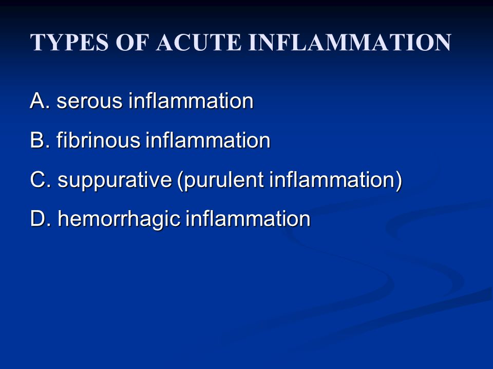 TYPES OF ACUTE INFLAMMATION A. serous inflammation B. fibrinous inflammation C. suppurative (purulent inflammation) D. hemorrhagic inflammation