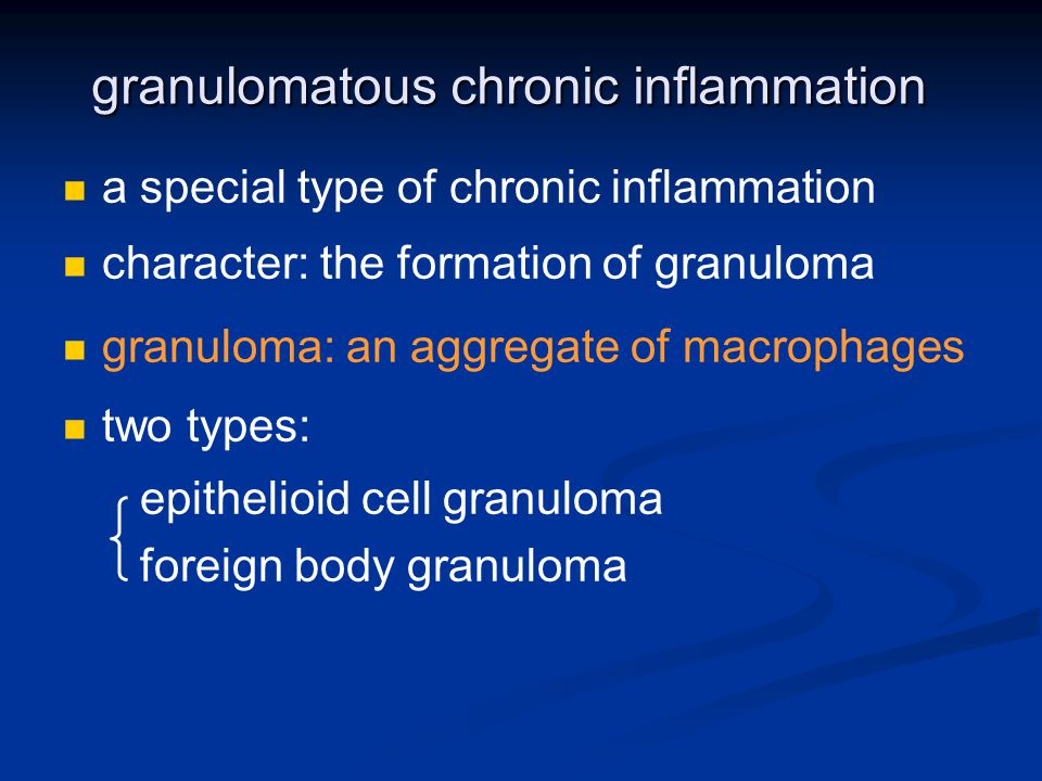 granulomatous chronic inflammation a special type of chronic inflammation character: the formation of granuloma granuloma: an aggregate of macrophages two types: epithelioid cell granuloma foreign body granuloma