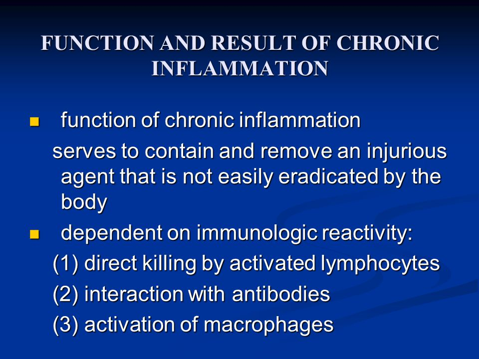 FUNCTION AND RESULT OF CHRONIC INFLAMMATION function of chronic inflammation function of chronic inflammation serves to contain and remove an injurious agent that is not easily eradicated by the body serves to contain and remove an injurious agent that is not easily eradicated by the body dependent on immunologic reactivity: dependent on immunologic reactivity: (1) direct killing by activated lymphocytes (1) direct killing by activated lymphocytes (2) interaction with antibodies (2) interaction with antibodies (3) activation of macrophages (3) activation of macrophages