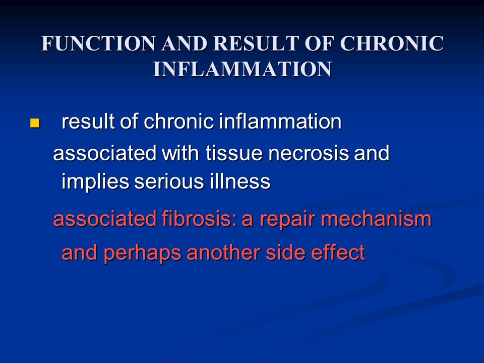 FUNCTION AND RESULT OF CHRONIC INFLAMMATION result of chronic inflammation result of chronic inflammation associated with tissue necrosis and implies serious illness associated with tissue necrosis and implies serious illness associated fibrosis: a repair mechanism and perhaps another side effect associated fibrosis: a repair mechanism and perhaps another side effect