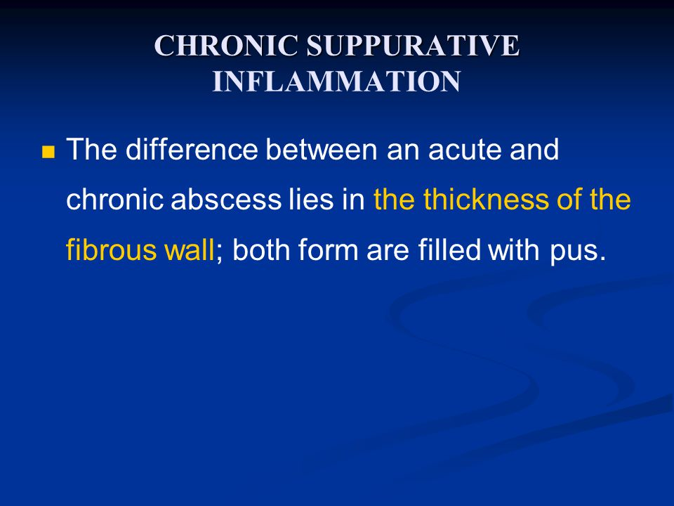 CHRONIC SUPPURATIVE CHRONIC SUPPURATIVE INFLAMMATION The difference between an acute and chronic abscess lies in the thickness of the fibrous wall; bo