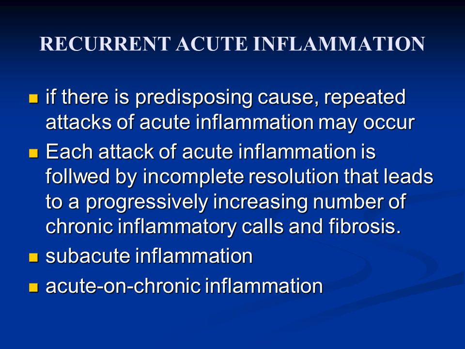RECURRENT ACUTE INFLAMMATION if there is predisposing cause, repeated attacks of acute inflammation may occur if there is predisposing cause, repeated