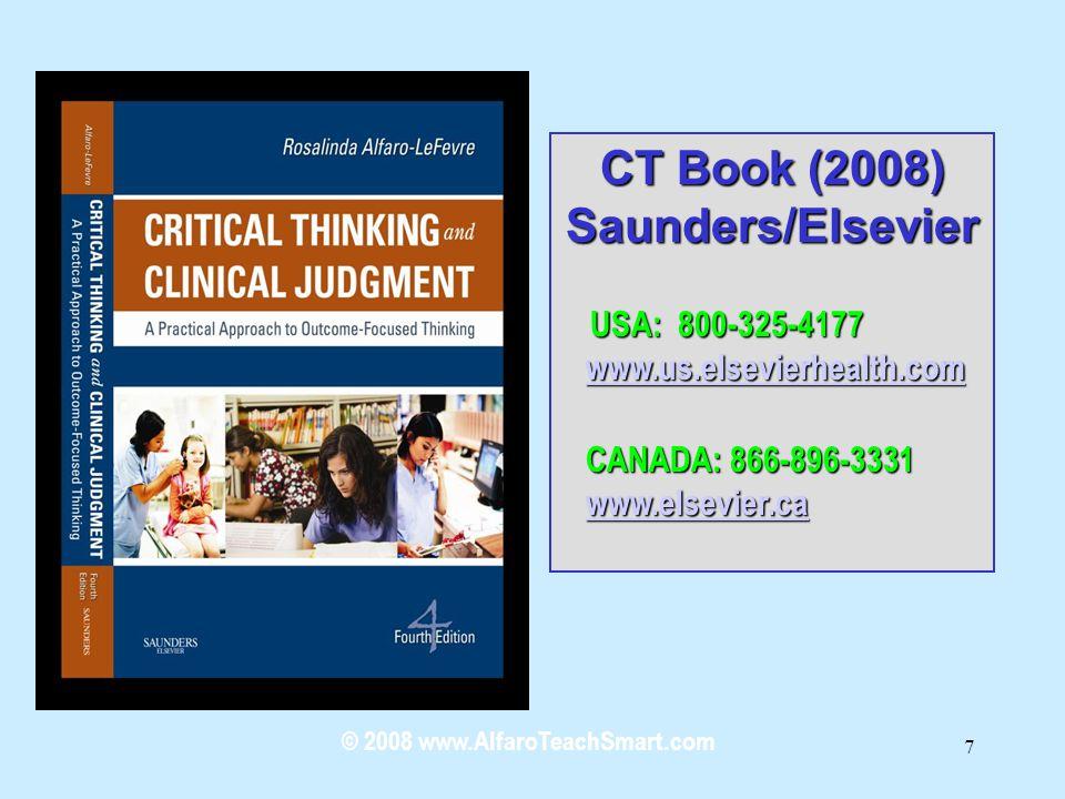 © 2008 www.AlfaroTeachSmart.com 7 CT Book (2008) Saunders/Elsevier USA: 800-325-4177 USA: 800-325-4177 www.us.elsevierhealth.com www.us.elsevierhealth.comwww.us.elsevierhealth.com CANADA: 866-896-3331 CANADA: 866-896-3331 www.elsevier.ca www.elsevier.cawww.elsevier.ca