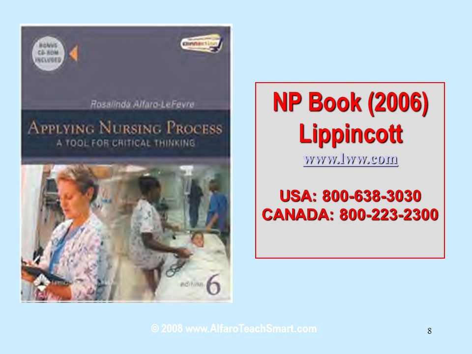 © 2008 www.AlfaroTeachSmart.com 8 NP Book(2006) NP Book (2006)Lippincott www.lww.com USA: 800-638-3030 CANADA: 800-223-2300