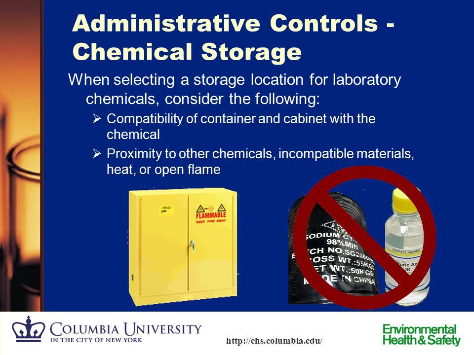 40 http://ehs.columbia.edu/ Administrative Controls - Chemical Storage Proper chemical storage reduces exposure risk.  Segregation –Provide a specifi