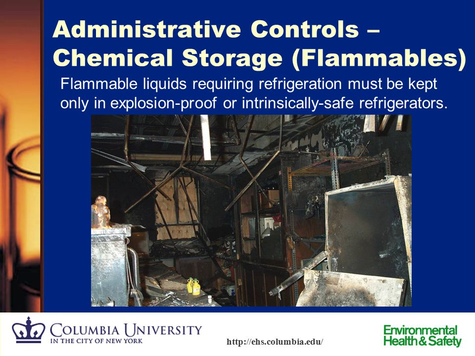 44 http://ehs.columbia.edu/ Administrative Controls – Chemical Storage (Flammables)  Each lab is permitted to store a certain quantity of flammable m