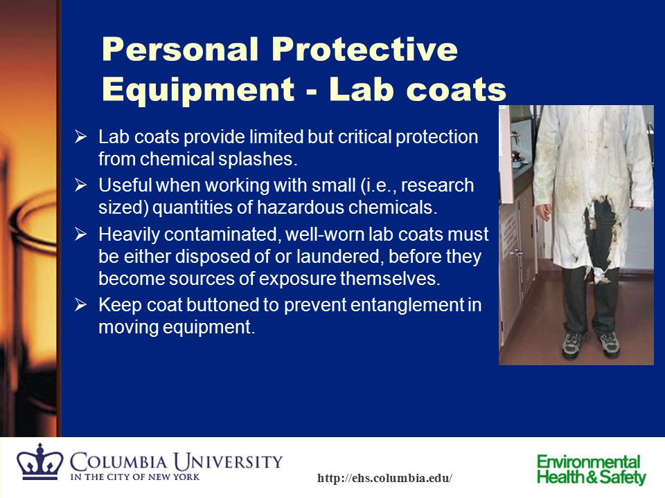 54 http://ehs.columbia.edu/ Personal Protective Equipment - Hand Protection  Never re-use disposable gloves.  Change gloves frequently and as soon a