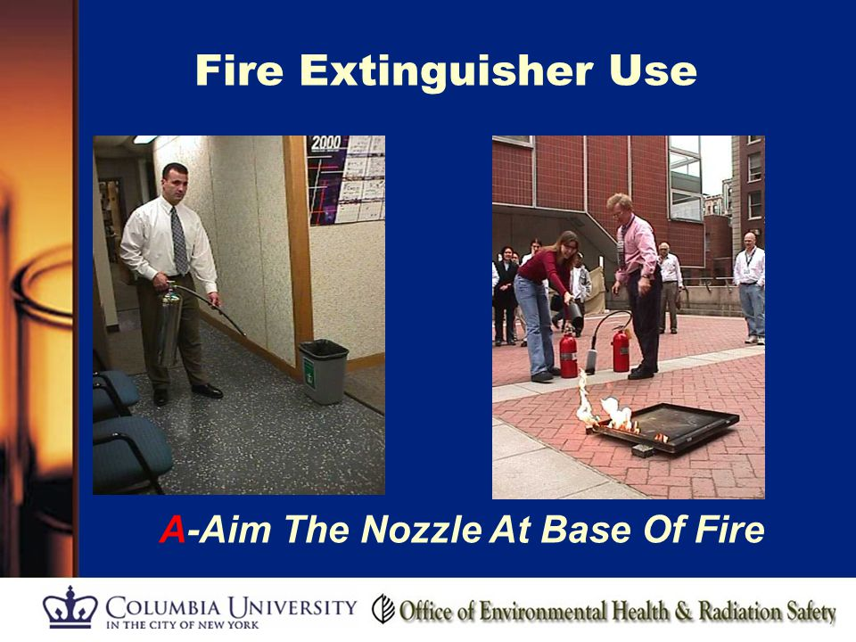 75 http://ehs.columbia.edu/ Fire Extinguisher Use P-Pull The Pin