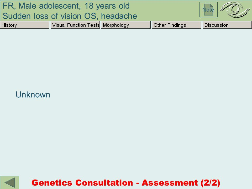 FR, Male adolescent, 18 years old Sudden loss of vision OS, headache Note Unknown Genetics Consultation - Assessment (2/2)