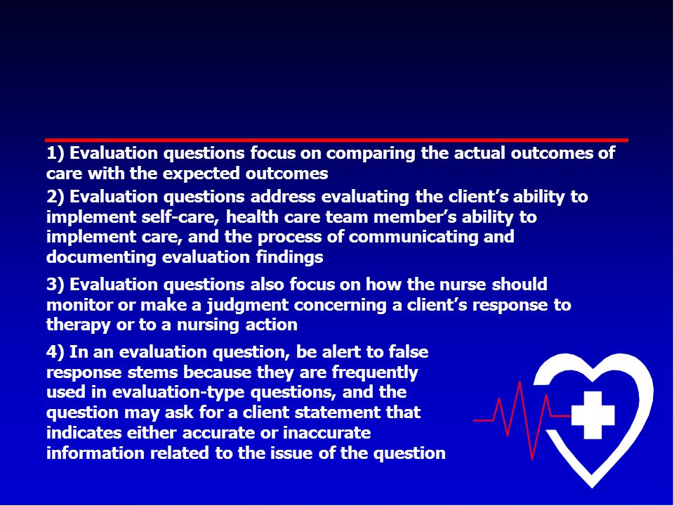 1) Evaluation questions focus on comparing the actual outcomes of care with the expected outcomes 2) Evaluation questions address evaluating the clien
