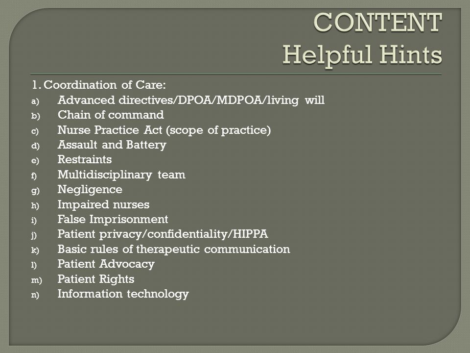 1. Coordination of Care: a) Advanced directives/DPOA/MDPOA/living will b) Chain of command c) Nurse Practice Act (scope of practice) d) Assault and Ba