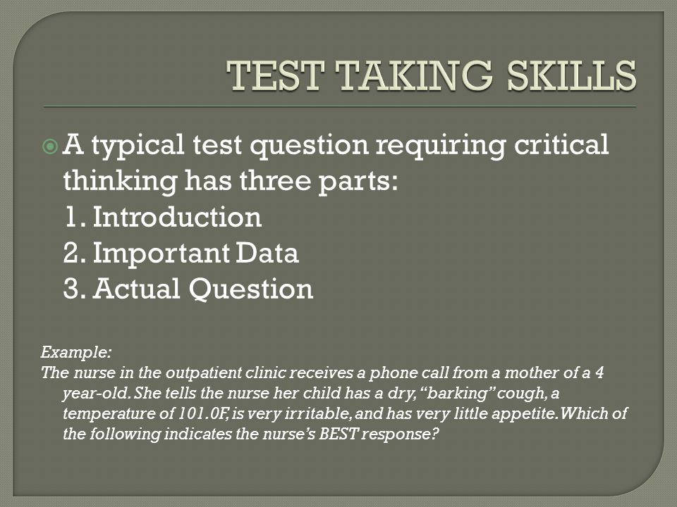  A typical test question requiring critical thinking has three parts: 1.