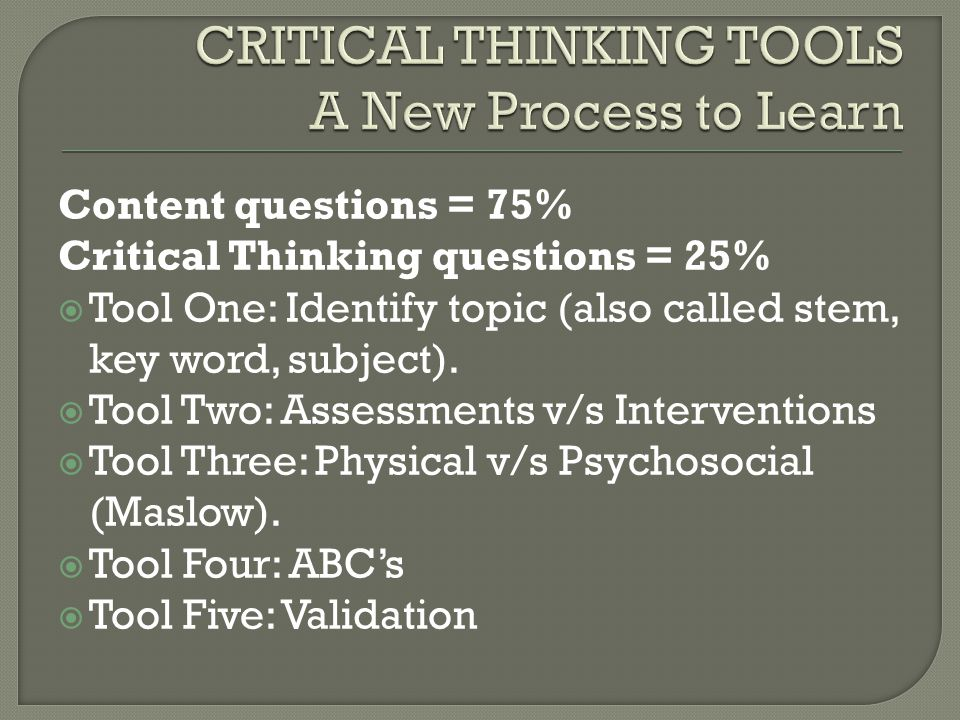 Content questions = 75% Critical Thinking questions = 25%  Tool One: Identify topic (also called stem, key word, subject).